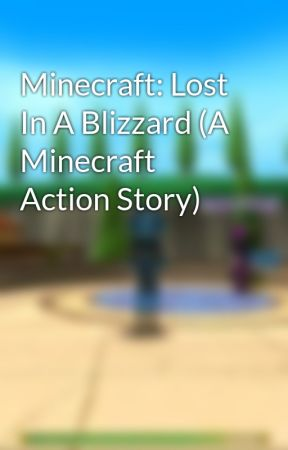minecraft lost in a blizzard a minecraft action story wattpad
