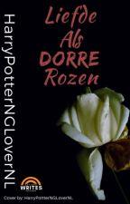 Liefde als Dorre Rozen by HarryPotterNGLoverNL