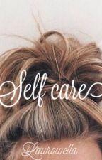 Self care | ✓ by Laurowella