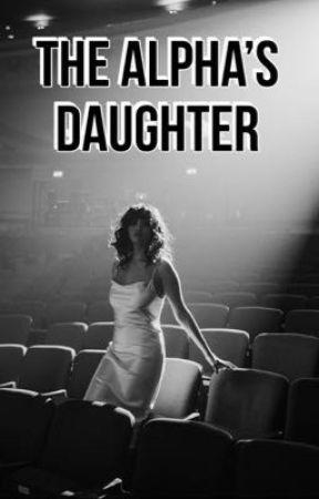 The Alpha's Daughter. by ellieinengland06