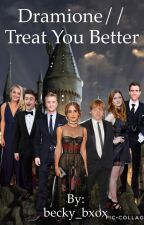 Dramione//Treat You Better by becky_bxox