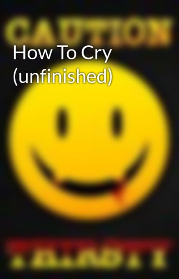 How To Cry  (unfinished) by ScreamExtermination