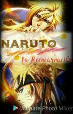 NARUTO: La Reencarnación. by olenamanko0