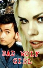 Bad Wolf Girl (Doctor Who fan fic, Rose Tyler) by mxttbxllxmy