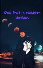 One shot x reader-Various by CatWahatt