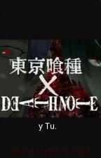 Deat Nothe × Tokyo Ghoul y Tu by KarimeNavarrete8