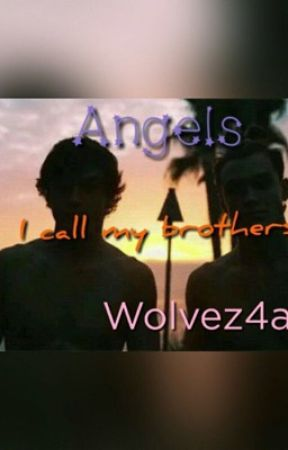 Angels I call my brothers  by wolvez4ava