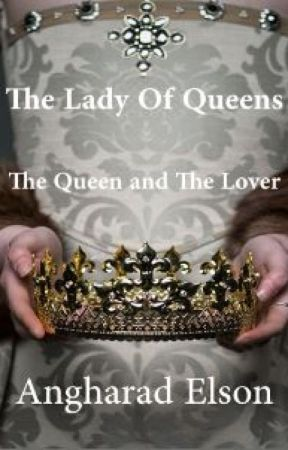The Lady of Queens - The Queen and The Lover by angharadelson