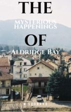 The Mysterious Happenings of Aldridge Bay  by -crazycliche-