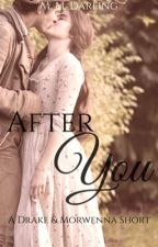 After You {Drake and Morwenna} by HeartXWarrior