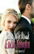 SAYA WIFE AWAK, ENCIK TENGKU by appleheartz
