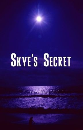 Skye's Secret by Darkdreamsmaycome