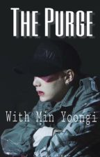 The Purge || Min Yoongi by chibbuingxo