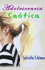 Adolescencia Caótica© by GC_Edelman