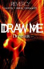 Draw Me? {Deamus} #Wattys2018 by PEmercy
