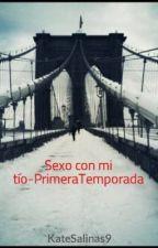 Sexo con mi tío-PrimeraTemporada by KateSalinas9