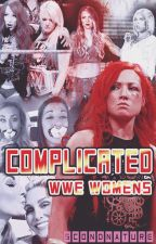 Complicated (WWE WOMEN'S) |AU| by scondnature