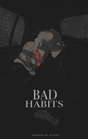 Bad Habits by alvxxx