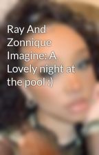 Ray And Zonnique Imagine: A Lovely night at the pool :) by JaimeDiggs