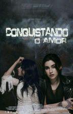Conquistando o amor  by CabelloJareguis