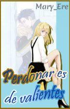 PERDONAR ES DE VALIENTES by Mary_Ere