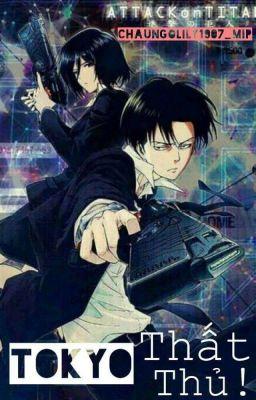 Đọc truyện [Attack on Titan fanfic] Tokyo thất thủ!