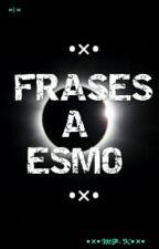 •×• FRASES A ESMO •×• by Cris_Potato