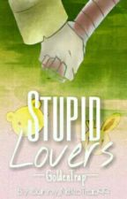 Stupid Lovers (GoldenTrap) by Sunny_NekoTrap99