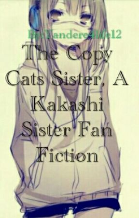 The Copy Cats Sister (Kakashi's Sister Fan Fic) by Yandere4life12