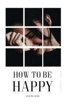 How To Be Happy by _live_to_laugh_