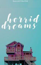 ♡ Horrid Dreams ♡ by hallucynated