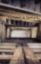 Torturer A Jamais. by MarieAnasDalele