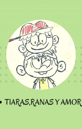 Tiaras,Ranas y Amor (The Loud House) by AndresCaicedoCastro