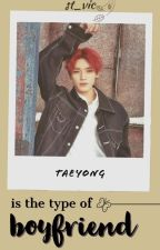 ❝ Taeyong Is The Type Of Boyfriend ❞ [ 엔씨티 ] by antisocial_young