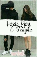 LOVE YOU TENGKU 💙 #wattys2017 by nurshafi