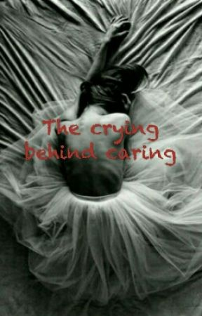 The Crying Behind Caring by starling1604
