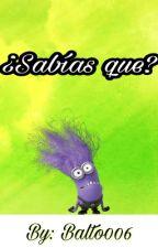 ¿Sabías que? By: Balto006 by Balto006