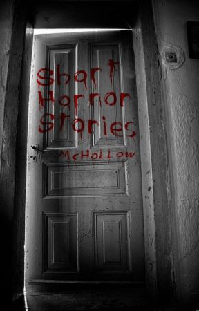 Short Horror Stories, By Mister McHollow by Mister_McHollow
