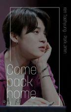 Come Back Home [END] by yosheferishu