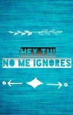 Hey Tu! No Me Ignores by RoMedel1345