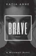 Brave by katiaanne