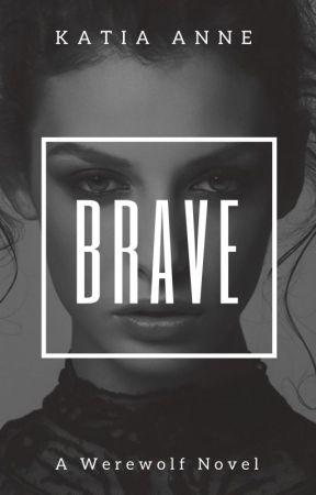 Brave || #Wattys2017 by katiaanne