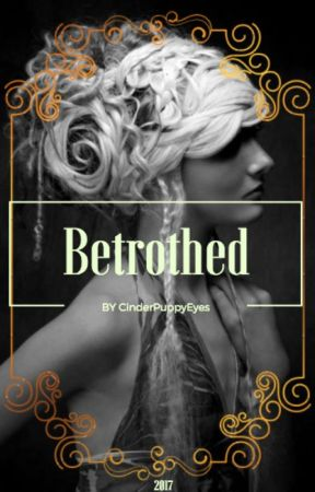 Betrothed by CinderPuppyEyes