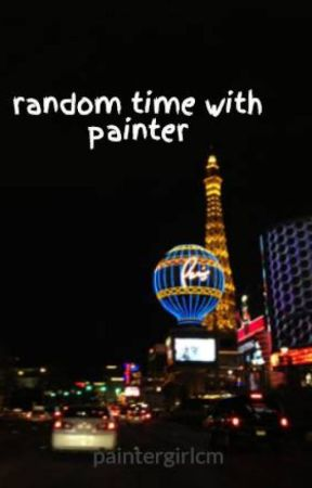 random time with painter by paintergirlcm