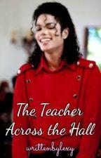 The Teacher Across the Hall {A Michael Jackson Fanfiction} by writtenbylexy