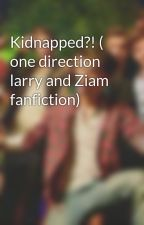 Kidnapped?! ( one direction larry and Ziam fanfiction) by onedirectionliam231