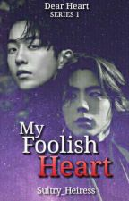 Foolish Heart by Sultry_Heiress