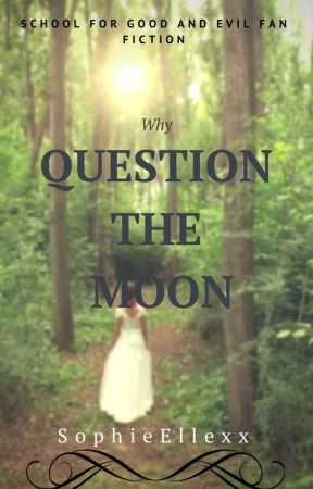 Why Question the Moon? {School for Good & Evil} by SophieEllexx