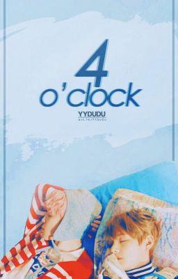 Đọc truyện [95 Liners] [Oneshot] 4 O'clock - YYDuDu.