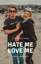 HATE ME, LOVE ME by MyheroineInLife